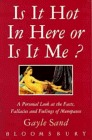 Is It Hot In Here Or Is It Me?: A Personal Look At The Facts, Fallacies, And Feelings Of Menopause Gayle Sand