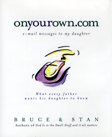 Onyourown.Com: E-mail Messages to My Daughter Bruce Bickel