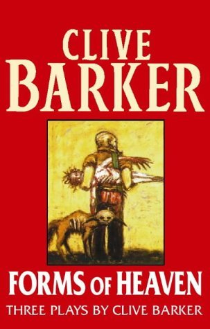 Forms of Heaven : Three Plays  by  Clive Barker by Clive Barker