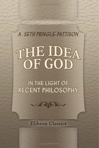 The Idea Of God In The Light Of Recent Philosophy  by  A. Seth Pringle-Pattison