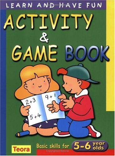 Learn and Have Fun- Activity and Game Book: Basic Skills for 5-6 Year Olds  by  Teora