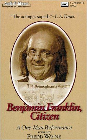 Benjamin Franklin, Citizen: A One Man Performance Fredd Wayne