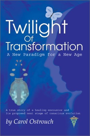 Twilight of Transformation: A New Paradigm for a New Age Carol Ostrouch
