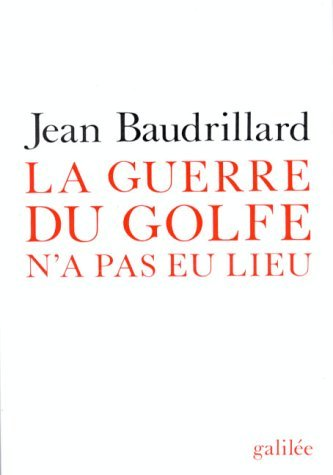 La Guerre Du Golfe Na Pas Eu Lieu Jean Baudrillard