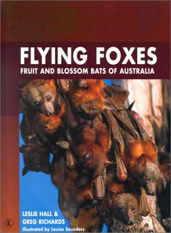 Flying Foxes:  Fruit And Blossom Bats Of Australia  by  Leslie Hall