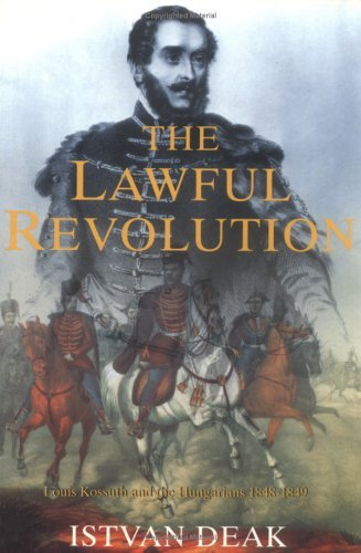 Phoenix: Lawful Revolution: Louis Kossuth and the Hungarians 1848-1849  by  István Deák