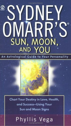 Sydney Omarrs Sun, Moon, and You: An Astrological Guide to your Personality Phyllis Vega