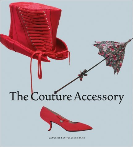 The Couture Accessory  by  Caroline Rennolds Milbank