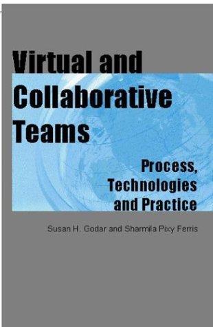 Virtual And Collaborative Teams: Process, Technologies, And Practice Susan Hayes Godar