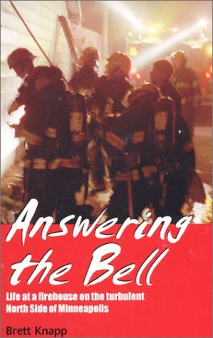 Answering The Bell: Life At A Firehouse On The Turbulent North Side Of Minneapolis  by  Brett Knapp