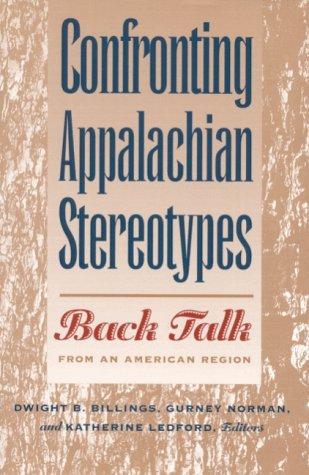 Confronting Appalachian Stereotypes: Back Talk from an American Region Dwight B. Billings