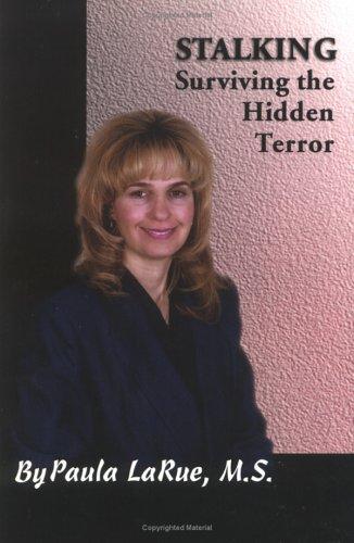 Stalking: Surviving the Hidden Terror Paula Larue