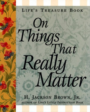 Lifes Treasure Book On Things That Really Matter (Lifes Little Treasure Books)  by  H. Jackson Brown Jr.
