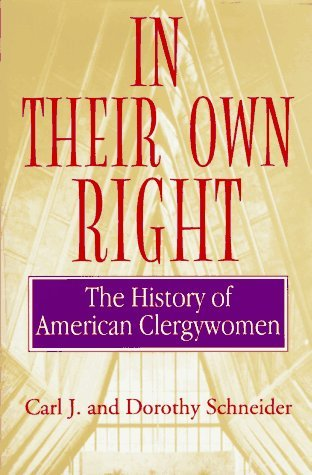 In Their Own Right: The History Of American Clergywomen  by  Carl and Dorothy Schneider