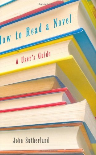 How to Read a Novel: A Users Guide  by  John Sutherland