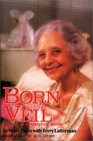 Born with a Veil: The Life of a Spiritual Mystic  by  Maya Perez