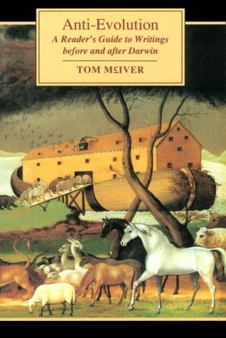 Anti-Evolution: A Readers Guide to Writings Before and After Darwin  by  Tom McIver