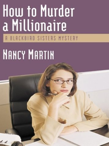 How to Murder a Millionaire (Blackbird Sisters Mystery, #1) Nancy Martin
