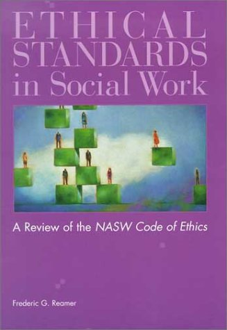 Ethical Standards In Social Work: A Critical Review Of The Nasw Code Of Ethics Frederic G. Reamer