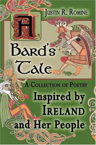 A Bards Tale: A Collection of Poems Inspired Ireland and Her People by Justin R. Romine