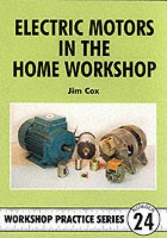 Electric Motors in the Home Workshop Jim Cox