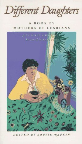 Different Daughters: A Book By Mothers Of Lesbians  by  Louise Rafkin