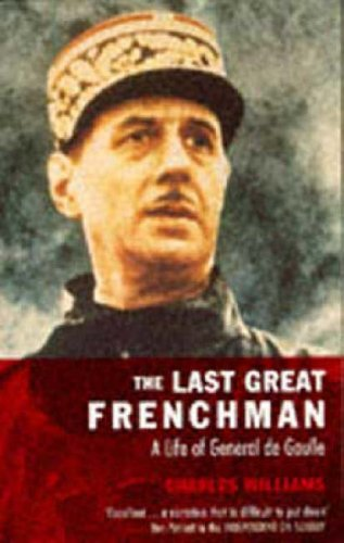 The Last Great Frenchman: A Life Of General De Gaulle Charles   Williams