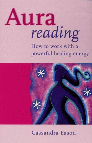 Aura Reading: How to Work with a Powerful Healing Energy  by  Cassandra Eason
