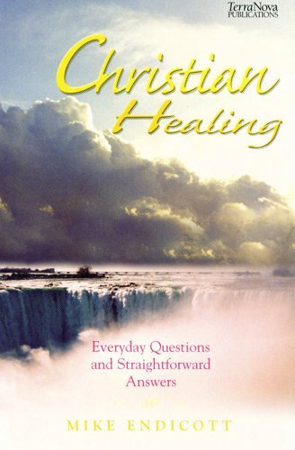 Christian Healing: Everyday Questions And Straightforward Answers Mike Endicott
