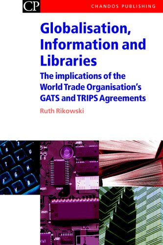 Globalisation, Information and Libraries: The implications of the World Trade Organisations GATS and TRIPS Agreements Ruth Rikowski