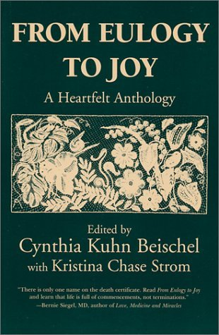 From Eulogy to Joy: A Heartfelt Anthology Cynthia Kuhn Beischel