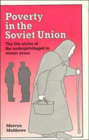 Poverty In The Soviet Union: The Life Styles Of The Underprivileged In Recent Years  by  Mervyn Matthews
