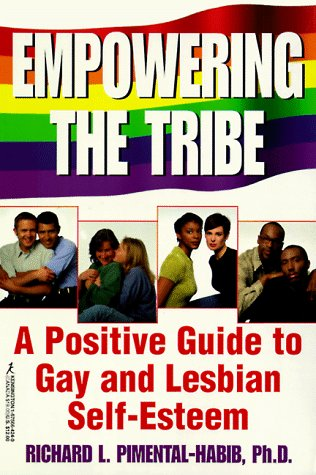 Empowering The Tribe: A Positive Guide to Gay and Lesbian Self-Esteem Richard Pimental-Habib