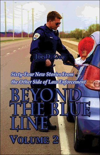 Beyond The Blue Line: Volume 2: Sixty Four New Stories From The Other Side Of Law Enforcement  by  Joe D. Guy