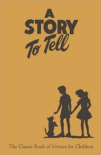 A Story to Tell: The Classic Book of Virtues for Children Compilation Deseret Sunday School Union