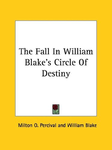 The Fall in William Blakes Circle of Destiny  by  Milton O. Percival