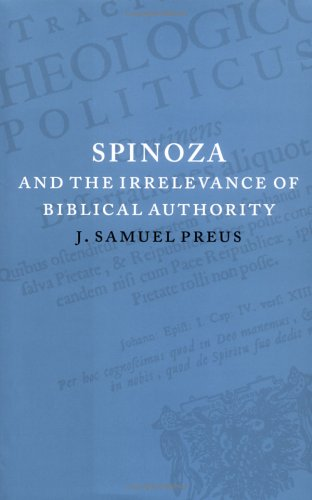 Spinoza And The Irrelevance Of Biblical Authority  by  J. Samuel Preus