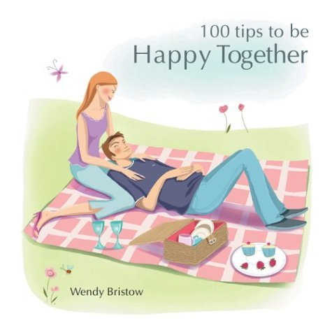 100 Tips To Be Happy Together Wendy Bristow