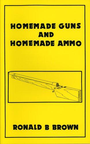 Homemade Guns & Homemade Ammo Ronald B. Brown