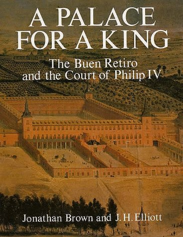 A Palace for a King: The Buen Retiro and the Court of Philip IV  by  Jonathan Brown