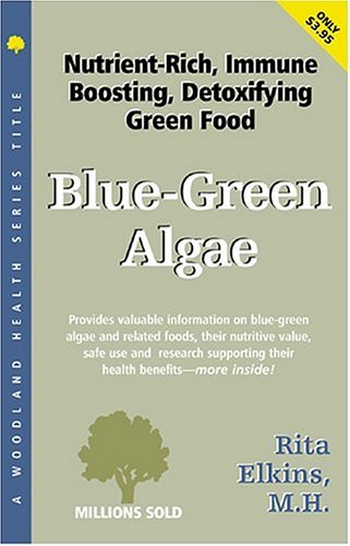 Blue Green Algae, Spirulina And Chlorella: The Tonifying, Nutritive, Detoxifying Green Wonderfoods (Woodland Health Series) Rita Elkins