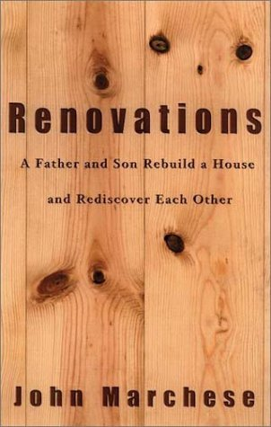 Renovations: A Father and Son Rebuild a House and Rediscover Each Other  by  John Marchese