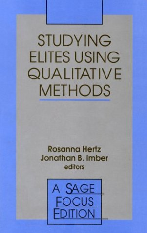 Studying Elites Using Qualitative Methods  by  Rosanna Hertz