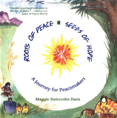 Roots Of Peace, Seeds Of Hope: A Journey For Peacemakers Maggie Steincrohn Davis