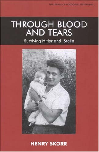 Through Blood and Tears: Surviving Hitler and Stalin Henry Skorr