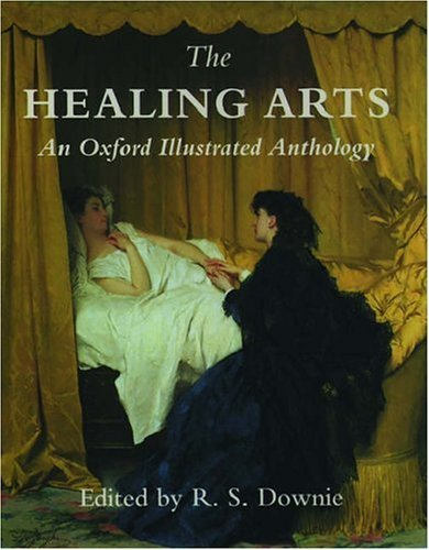 The Healing Arts: An Oxford Illustrated Anthology  by  R.S. Downie