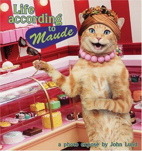 Life According to Maude: A Photo Expose by John Lund