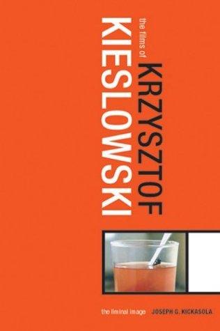Films of Krzysztof Kieslowski: The Liminal Image  by  Joe Kickasola