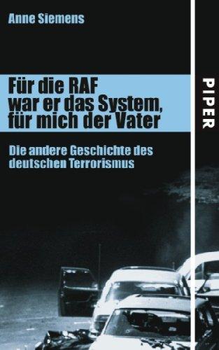 Für die RAF war er das System, für mich der Vater. Die andere Geschichte des deutschen Terrorismus Anne Ameri-Siemens
