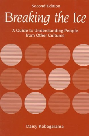 Breaking the Ice: A Guide to Understanding People from Other Cultures Daisy Kabagarama